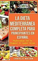 La Dieta Mediterránea Completa para Principiantes En español / Mediterranean Diet for Beginners In Spanish Version