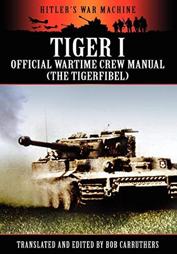 [( Tiger I - Official Wartime Crew Manual (The Tigerfibel) )] [by: Bob Carruthers] [Nov-2011]