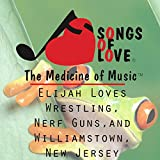 Elijah Loves Wrestling, Nerf Guns, and Williamstown, New Jersey