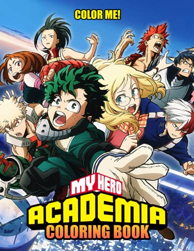 Color Me! - My Hero Academia Coloring Book: Relaxation, Stress Relieving And Having Fun With Fantastic Characters Of This Manga Series
