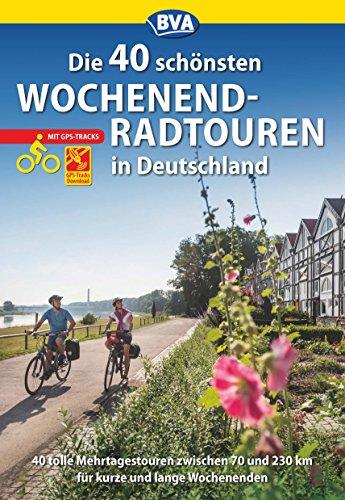 Die 40 schönsten Wochenend-Radtouren in Deutschland mit GPS-Tracks: 40 Radtouren zwischen 70 und 200 km für kurze und lange Wochenenden. (Die schönsten Radtouren...)