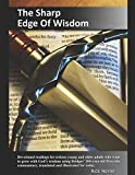 The Sharp Edge Of Wisdom: Devotional readings for serious young and older adults who want to grow with God's wisdom using Bridges' 200-year-old ... translated and illustrated for today.