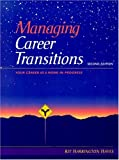 Managing Career Transitions: Your Career As A Work In Progress (2nd Edition)
