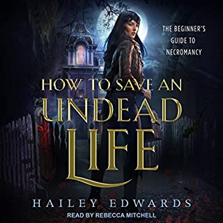 How to Save an Undead Life     Beginner's Guide to Necromancy Series, Book 1              By:                                                                                                                                 Hailey Edwards                               Narrated by:                                                                                                                                 Rebecca Mitchell                      Length: 8 hrs and 11 mins     137 ratings     Overall 4.3
