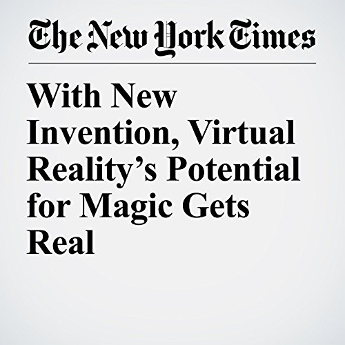 With New Invention, Virtual Reality's Potential for Magic Gets Real copertina