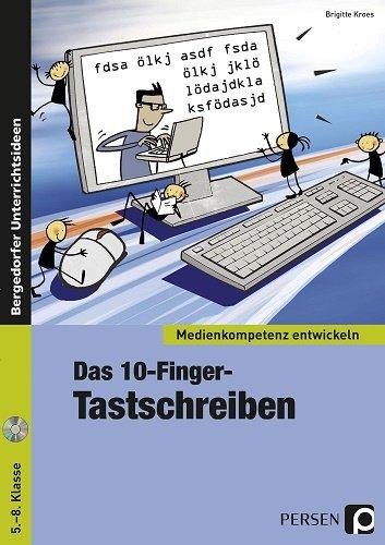 Das 10-Finger-Tastschreiben: 5. bis 8. Klasse (Medienkompetenz entwickeln)