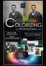 Photoshop: COLORIZING the Professional Way - Colorize or Color Restoration in Adobe Photoshop cc of your Old, Black and White photos (Family or Famous ... cc, adobe photoshop cc 2015) (Volume 1)