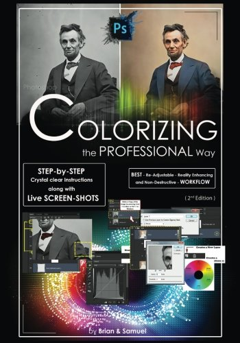 Photoshop: COLORIZING the Professional Way - Colorize or Color Restoration in Adobe Photoshop cc of your Old, Black and White photos (Family or Famous ... cc, adobe photoshop cc 2015, Band 1)