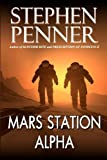 Mars Station Alpha: A Novel by Stephen Penner (2011-12-15)