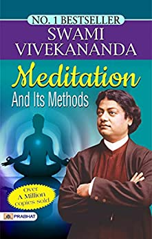 Meditation And Its Methods: This book is a collection of Swami Vivekananda's explanation of Meditation. by [Swami Vivekananda]