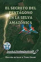 EL SECRETO DEL PENTÁGONO EN LA SELVA AMAZÓNICA: - Edición de Lujo a Todo Color - (Spanish Edition)