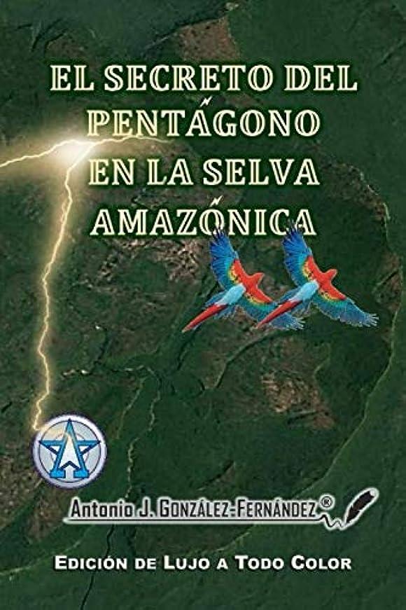 蓋ポーズ計器EL SECRETO DEL PENTáGONO EN LA SELVA AMAZóNICA: - Edición de Lujo a Todo Color -