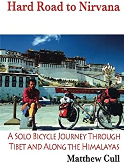 Hard Road To Nirvana: A Solo Bicycle Journey Through Tibet And Along The Himalayas