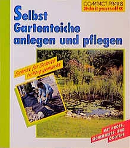 Selbst Gartenteiche anlegen und pflegen (Compact-Praxis