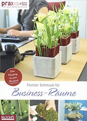 Floraler Schmuck für Business-Räume: Für Schreibtisch und Entrée: Vom Empfang bis zum Bürotisch (PRAXIS - for your daily business)