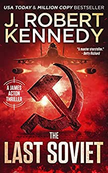 The Last Soviet (James Acton Thrillers Book 31) by [J. Robert Kennedy]