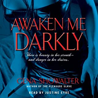 Awaken Me Darkly                   By:                                                                                                                                 Gena Showalter                               Narrated by:                                                                                                                                 Justine Eyre                      Length: 8 hrs and 58 mins     632 ratings     Overall 3.9