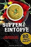 Suppen und Eintöpfe: 80 vegane Rezepte (Vegan Kochbuch, Band 2)