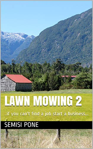 LAWN MOWING 2: ..if you can't find a job start a business... (English Edition)