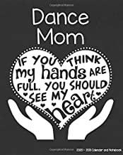 Dance Mom 2020-2021 Calendar and Notebook: If You Think My Hands Are Full You Should See My Heart: 2-year Monthly Organizer (Jan 2020 - Dec 2021); ... Notes Pages , Expense Log, Password Logins