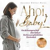 Ahoi, Baby: Von Schwangerschaft über Geburt bis hin zum glücklichen Wochenbett