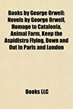Books by George Orwell (Study Guide): Novels by George Orwell, Homage to Catalonia, Animal Farm, Keep the Aspidistra Flying