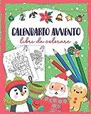 Calendario avvento libri da colorare: Libro da colorare con 24 disegni natalizi da colorare - Libro da colorare Calendario dell'Avvento per ragazze e ragazzia - Libri bambini 4 anni