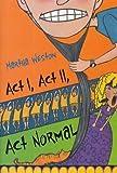 Act I, Act II,Act  Normal