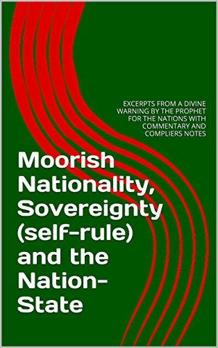 Moorish Nationality, Sovereignty (self-rule) and the Nation-State: EXCERPTS FROM A DIVINE WARNING BY THE PROPHET FOR THE NATIONS WITH COMMENTARY AND COMPLIERS NOTES (English Edition)