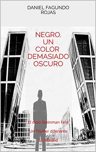 NEGRO. Un color demasiado oscuro: El caso Steinman Feld Un Thriller diferente...