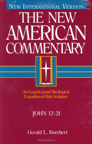 John 12-21: An Exegetical and Theological Exposition of Holy Scripture (The New American Commentary)