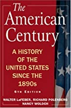 The American Century: A History of the United States Since the 1890s 6th Edition by LaFeber, Walter; Polenberg, Richard; Woloch, Nancy published by M.E.Sharpe