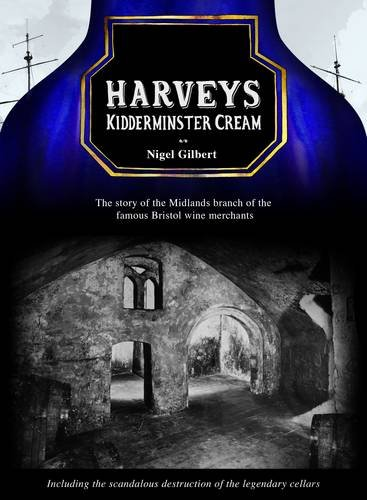 Harveys Kidderminster Cream: The Story of the Midlands Branch of the Famous Bristol Wine Merchants, Including the Grotesque Destruction of the Legendary Cellars