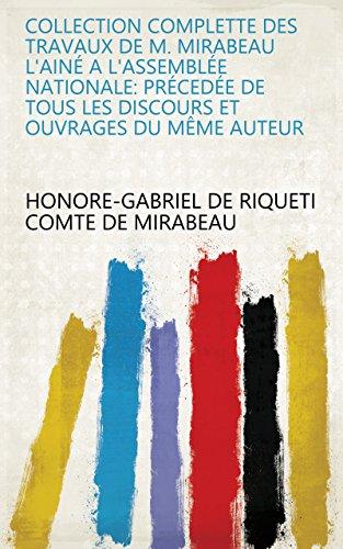 Collection complette des travaux de M. Mirabeau l'ainé a l'assemblée nationale: précedée de tous les discours et ouvrages du même auteur (French Edition)