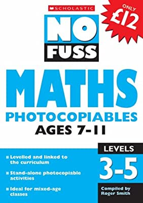 Maths Photocopiables Ages 7-11: Levels 3-5 (No Fuss Photocopiables) by Scholastic