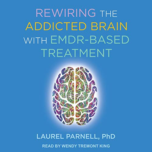 Page de couverture de Rewiring the Addicted Brain with EMDR-Based Treatment