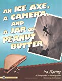 Ice Axe, a Camera and a Jar of Peanut Butter: A Photographer's Autobiography