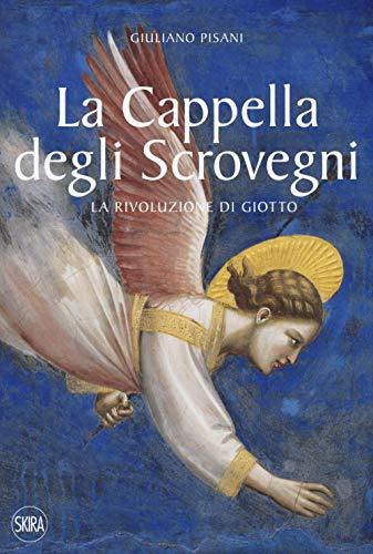 La Cappella degli Scrovegni. La rivoluzione di Giotto. Ediz. illustrata