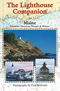 The Lighthouse Companion, Maine: Locations, Directions, Features and History