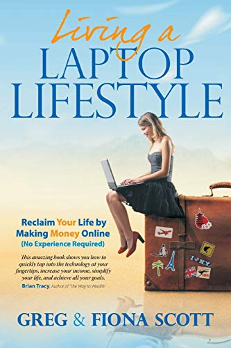 Laptop Lifestyle: Reclaim Your Life by Making Money Online ( No Experience Required)