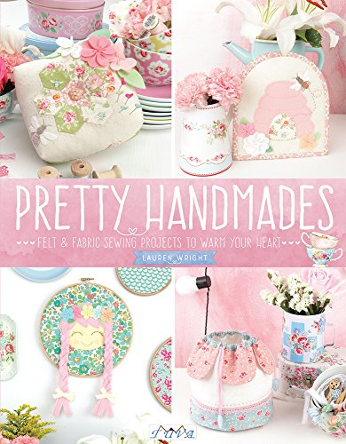 Pretty Handmades: Felt & Fabric Sewing Projects to Warm Your Heart