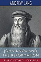 John Knox and the Reformation (Esprios Classics)