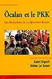 Ocalan et le PKK - Les mutations de la question kurde en Turquie et au Moyen-Orient