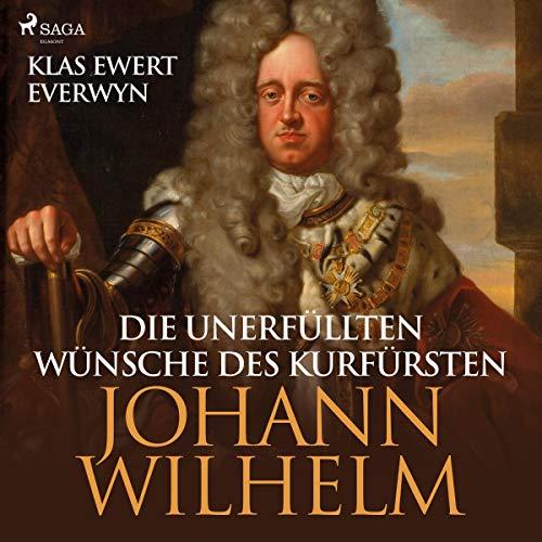 Die unerfüllten Wünsche des Kurfürsten Johann Wilhelm audiobook cover art