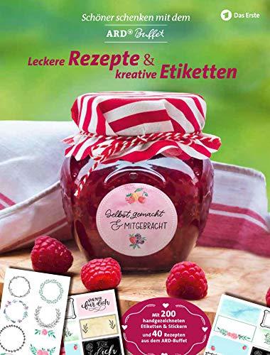 Leckere Rezepte und kreative Etiketten: Schöner schenken mit dem ARD Buffet: Mit 200 handgezeichneten Etiketten & Stickern und über 25 Original-Rezepten aus der beliebten TV-Sendung der ARD