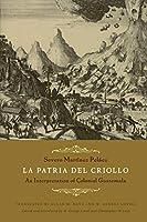 La Patria Del Criollo: An Interpretation of Colonial Guatemala