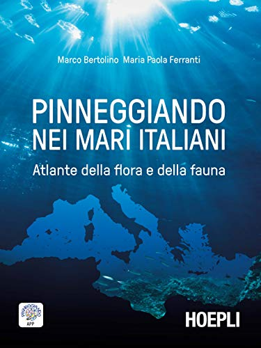 Pinneggiando nei mari italiani. Atlante della flora e della fauna