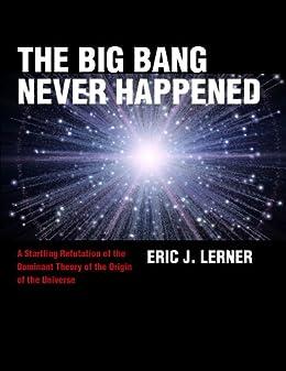 [Eric J. Lerner]のTHE BIG BANG NEVER HAPPENED (English Edition)