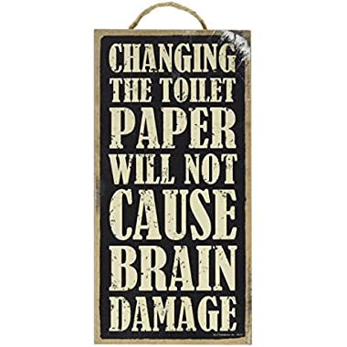 (SJT94120) Changing the toilet paper will not cause Brain Damage 5  x 10  wood sign plaque