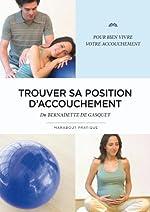 Trouver sa position d'accouchement de Bernadette De Gasquet